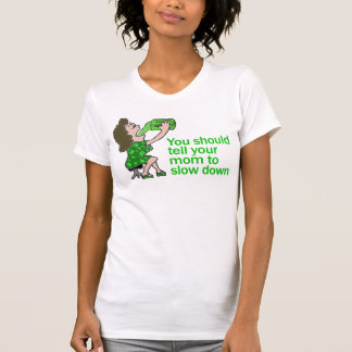 Tell Your Mom To Slow Down T-Shirt
