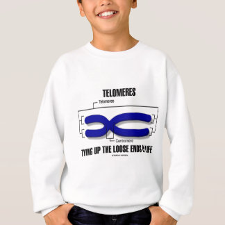 Telomeres Tying Up The Loose Ends Of Life Sweatshirt