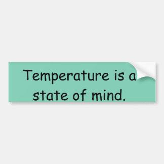 Temperature is a state of mind. car bumper sticker