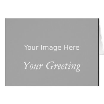 Template For Your Picture - Greeting Card by DigitalDreambuilder at Zazzle
