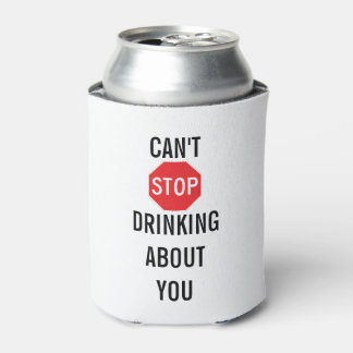 Template Text design CAN'T STOP DRINKING ABOUT YOU Can Cooler