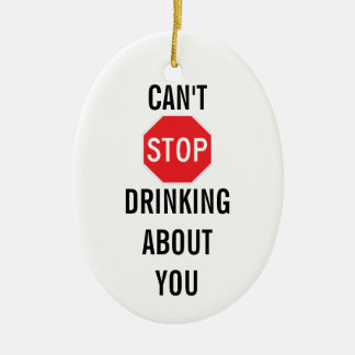 Template Text design CAN'T STOP DRINKING ABOUT YOU Ceramic Ornament