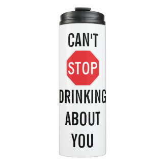 Template Text design CAN'T STOP DRINKING ABOUT YOU Thermal Tumbler