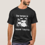 """tempo is whatever I say T-Shirt<br><div class=""""desc"""">The tempo is whatever I say it is</div>"""