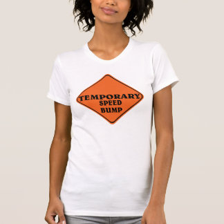 Temporary speed bump. T-Shirt