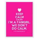[Love heart] keep calm calm? i'm a fangirl. we don't do calm.  Temporary Tattoos