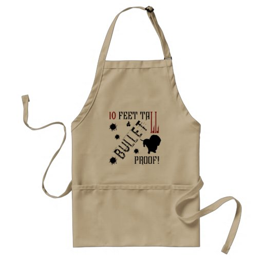 Ten Feet Tall and Bullet Proof! Apron
