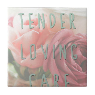 Tender loving care ceramic tile