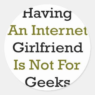 Tener una novia del Internet no está para los Pegatina Redonda