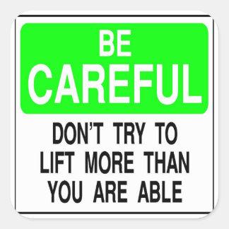 Tenga cuidado no levantan más que su capaz calcomanía cuadrada personalizada