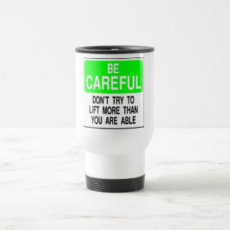 Tenga cuidado no levantan más que su capaz taza térmica