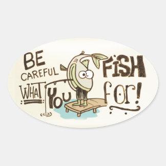 ¡Tenga cuidado para qué usted pesca! Pegatina Ovalada