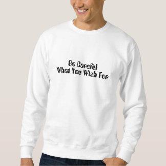 Tenga cuidado qué usted desea para la camiseta de sudaderas encapuchadas