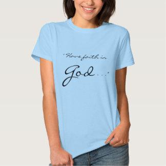 """""""Tenga fe en dios, dios tiene fe en usted. """" Polera"""