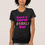 ¡Tenga un día brillante estupendo! Camiseta