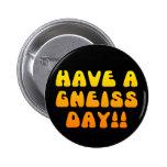 ¡Tenga un día del gneis! Botón Pins