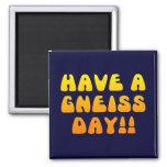 ¡Tenga un día del gneis! Imán