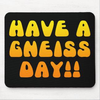 ¡Tenga un día del gneis! Mousepad