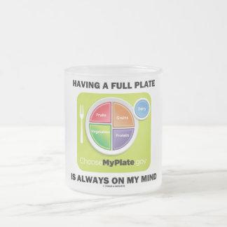 Tenga una placa llena está siempre en mi mente taza