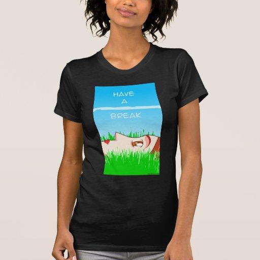 ¡tenga una rotura! camisetas
