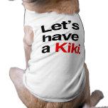 Tengamos un kiki - .png camisa de mascota