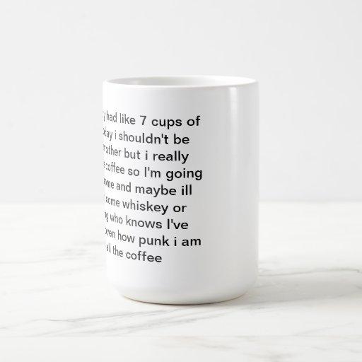Tengo alredy tenía como 7 tazas de café