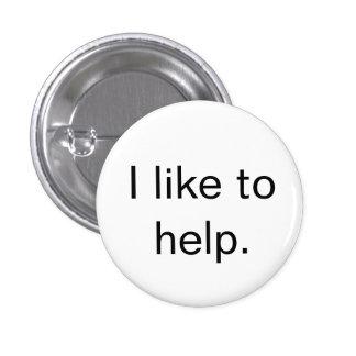 """""""Tengo gusto de ayudar."""" botón Pin Redondo De 1 Pulgada"""