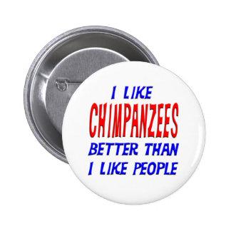 Tengo gusto de chimpancés mejores que tengo gusto  pin redondo de 2 pulgadas