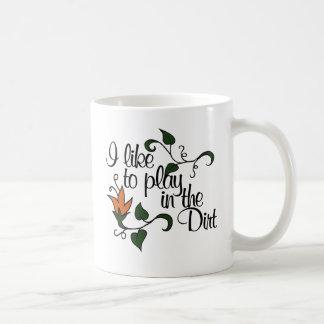Tengo gusto de jugar en la suciedad taza de café