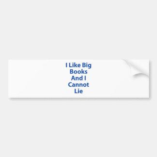 Tengo gusto de los libros grandes y no puedo menti etiqueta de parachoque