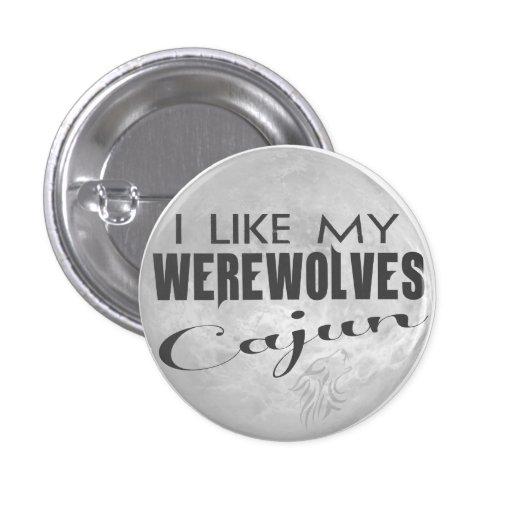 Tengo gusto de mi Pin de Cajun de los hombres lobo Pin Redondo 2,5 Cm