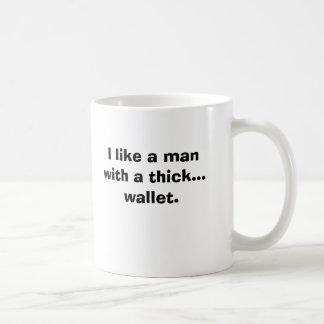 Tengo gusto de un hombre con… una cartera gruesa taza