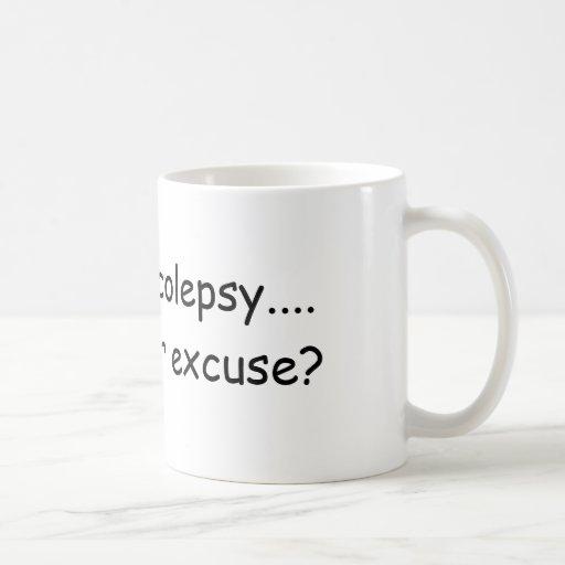 Tengo narcolepsy….  ¿cuál es su excusa? taza