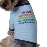 Tengo que ejercitar por la mañana… camiseta de mascota