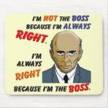 Tengo siempre razón porque soy Boss Tapete De Raton