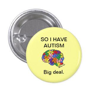"""""""Tengo tan botón de autismo"""" Pin Redondo De 1 Pulgada"""