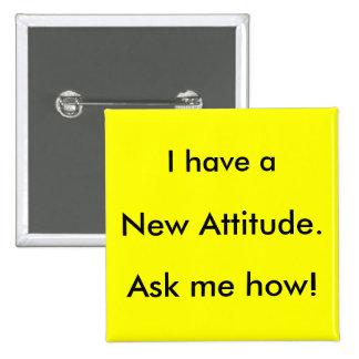 Tengo una nueva actitud. ¡Pregúnteme cómo! Pin Cuadrado
