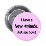 Tengo una nueva actitud. ¡Pregúnteme cómo! Pins