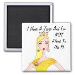¡Tengo una tiara y no tengo miedo de utilizarla! Imán Cuadrado