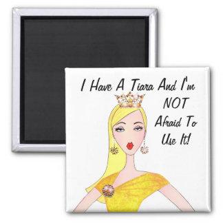¡Tengo una tiara y no tengo miedo de utilizarla Imán De Nevera