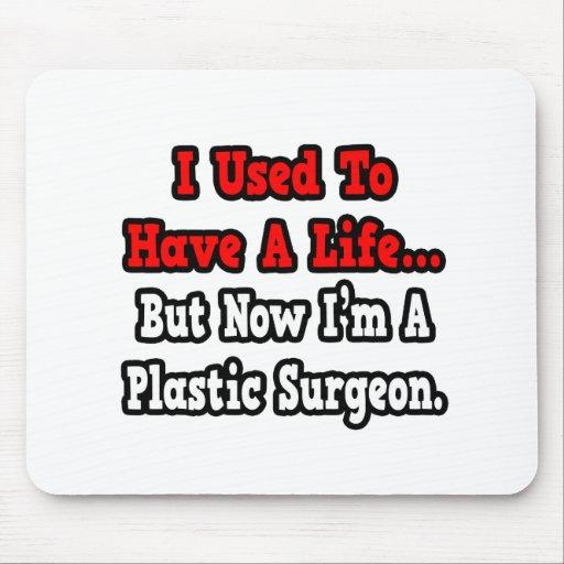 Tenía un cirujano plástico de la vida… tapetes de raton