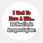 Tenía un ingeniero aeroespacial de la vida… pegatina redonda