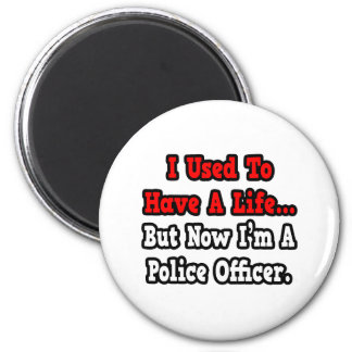 Tenía un oficial de policía de la vida… imán redondo 5 cm