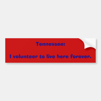 Tennessee:I volunteer to live here forever. Car Bumper Sticker