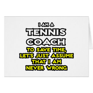Tennis Coach...Assume I Am Never Wrong Card