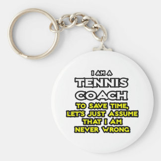 Tennis Coach...Assume I Am Never Wrong Keychain