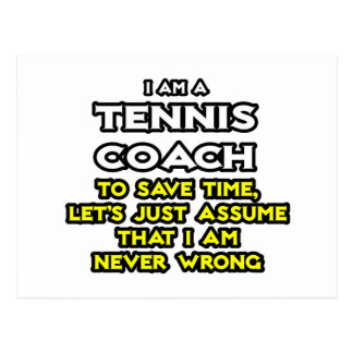 Tennis Coach...Assume I Am Never Wrong Postcard