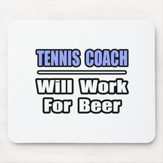 Tennis Coach...Will Work For Beer Mouse Pad