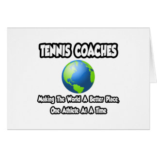 Tennis Coaches...Making the World a Better Place Greeting Cards