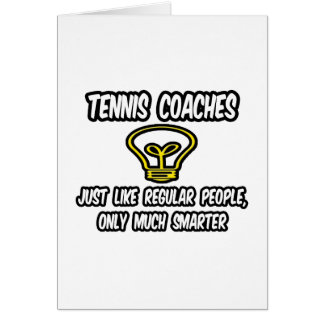 Tennis Coaches...Regular People, Only Smarter Greeting Card